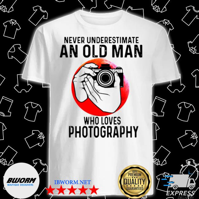 Never underestimate an old man who loves photography shirt