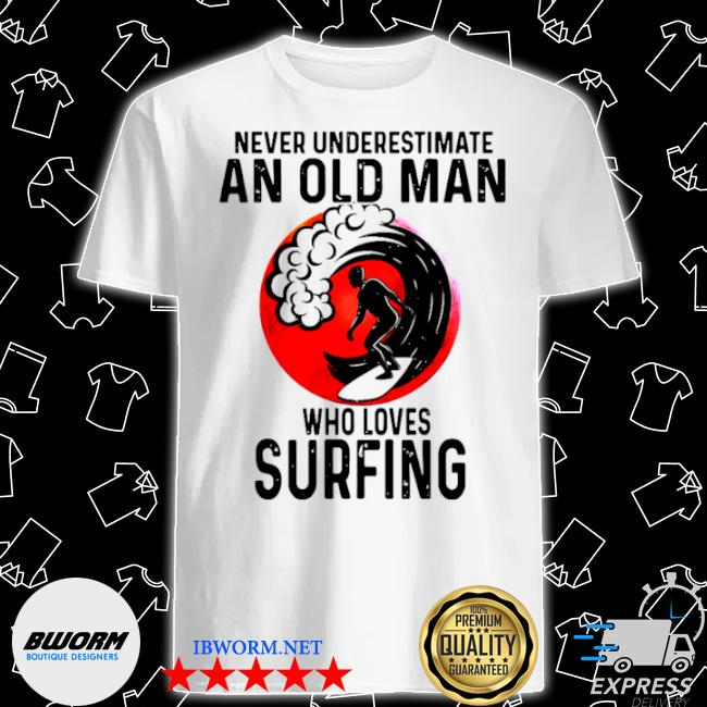 Never underestimate an old man who loves surfing vintage shirt