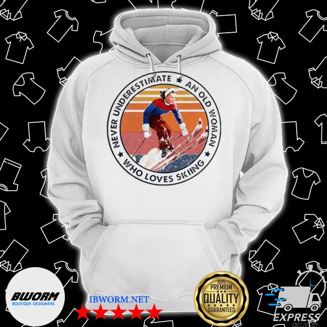 Never underestimate an old woman who loves skiing s Classic Hoodie