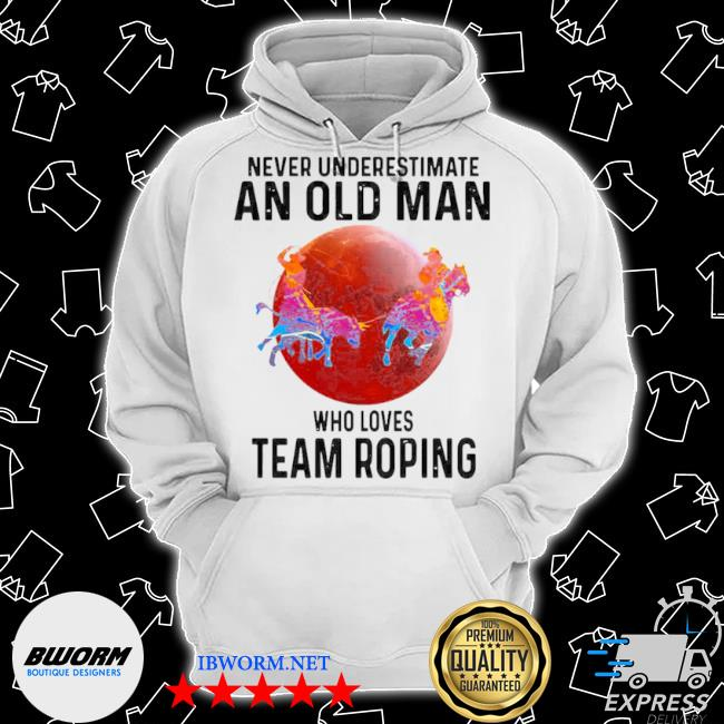 Never understimate an old man who loves team roping s Classic Hoodie