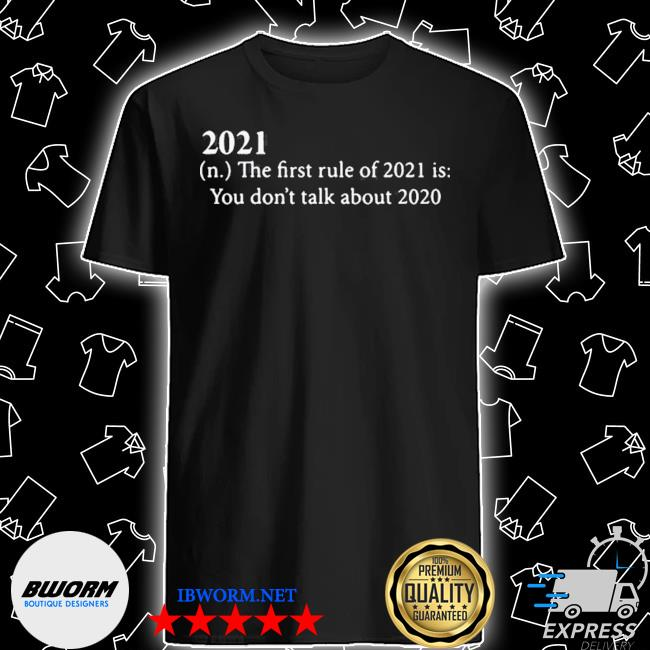 Official 2021 defition the first rule of 2021 is you don't talk about 2020 shirt