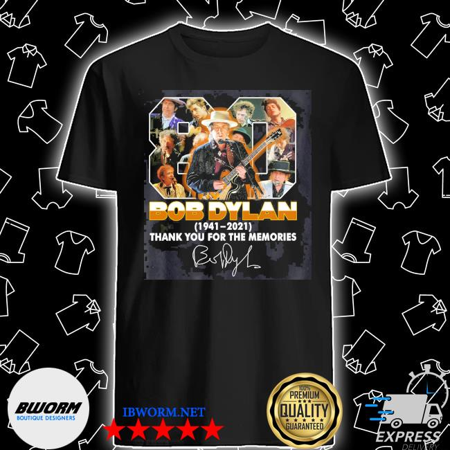 Official 80 bob dylan 1941 2021 signature thank you for the memories shirt