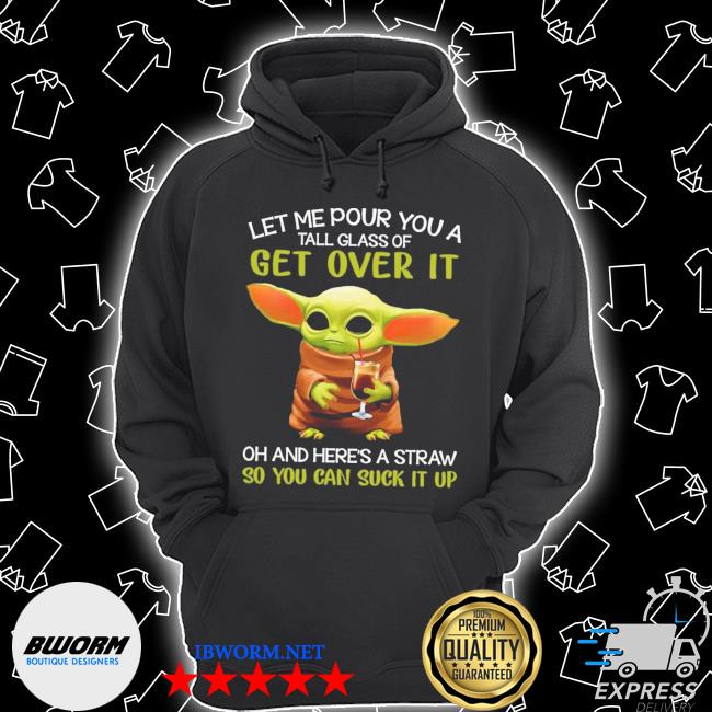 Official baby yoda let me pour you a tall glass of get over it oh and here's a straw so you can suck it up s Unisex Hoodie