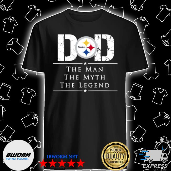 Official dad pittsburgh steelers football the man the myth the legend shirt