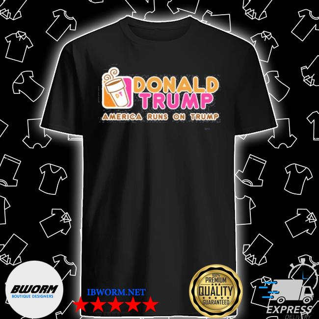 Official dunkin donut donald trump america runs on trump 2021 shirt