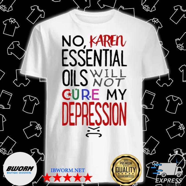 Official essential oils will not cure my depression shirt