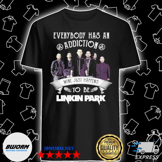 Official everybody has an addiction mine just happens to be linkin park shirt