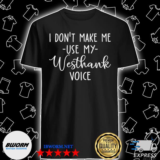 Don/'t make me shirt