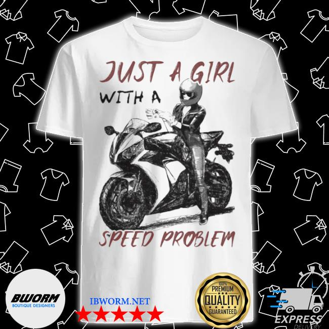 Official just a girl with a speed problem sportbike shirt