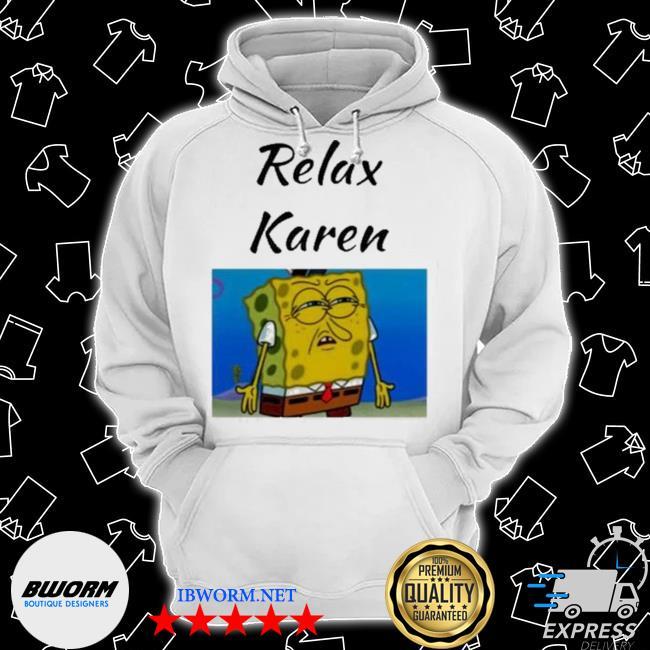 Official relax karen spongebob s Classic Hoodie