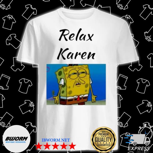 Official relax karen spongebob shirt