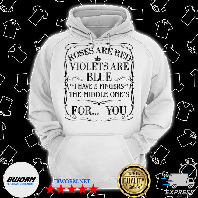Official roses are red violets are blue i have 5 fingers the middle ones for you s Classic Hoodie