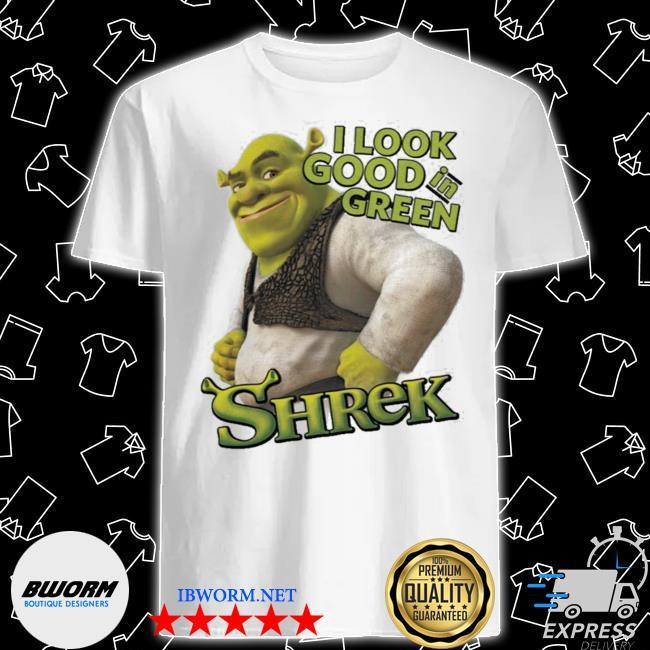 Official shrek i look good in green shrek shirt
