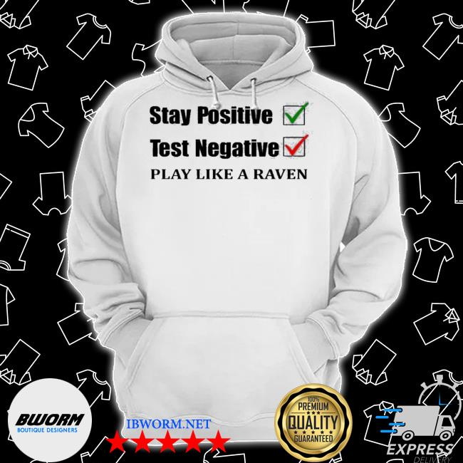 Official stay positive test negative play like a raven s Classic Hoodie