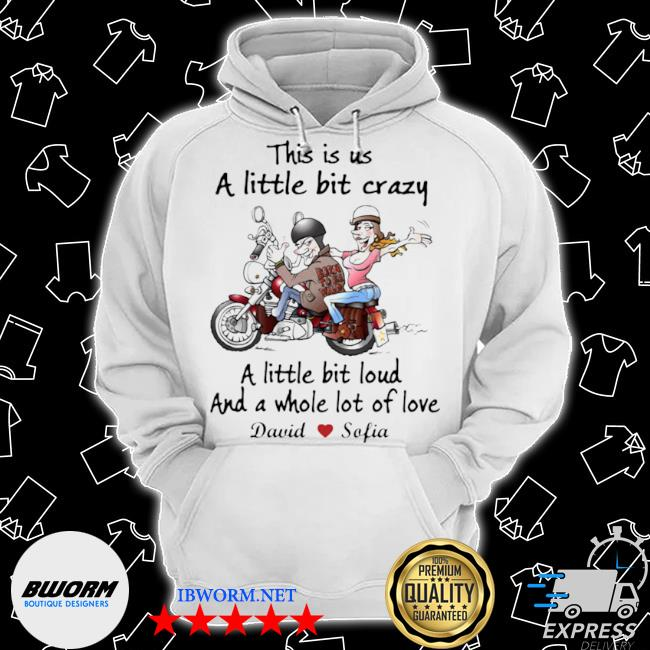 Official this is us a little bit crazy a little bit loud and a whole lot of love biker motorbike s Classic Hoodie