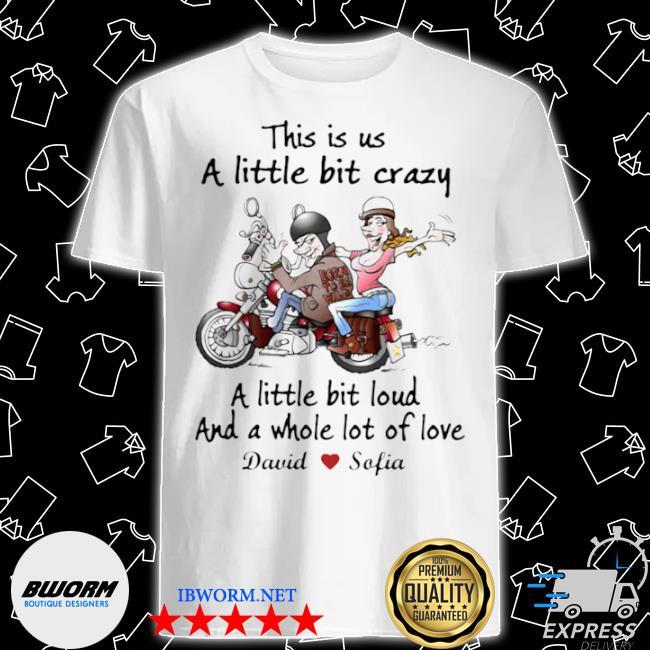 Official this is us a little bit crazy a little bit loud and a whole lot of love biker motorbike shirt