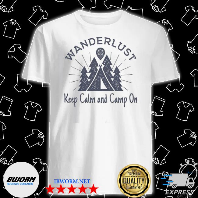 Official wanderlust campground keep calm and camp on shirt