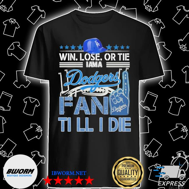 Official win lose or tie i am a dodgers fan till i die shirt