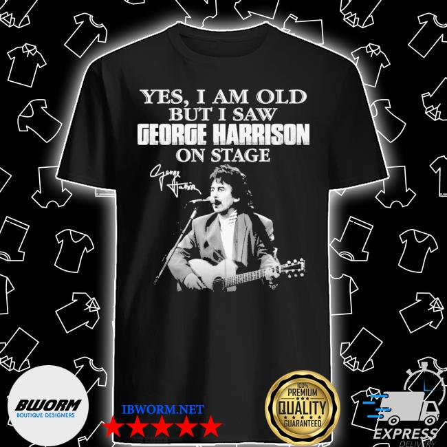 Official yes i am old but i saw george harrison on stage signature shirt