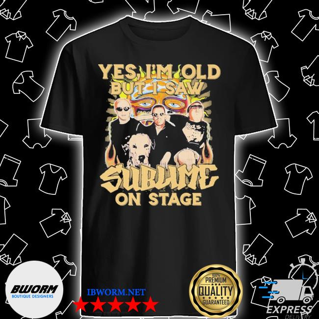 Official yes i'm old but i saw sublime on stage shirt