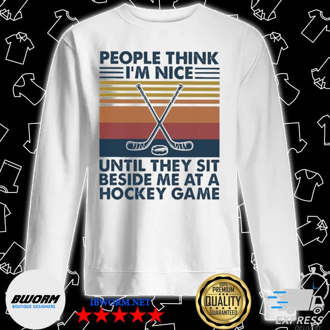 people think I'm nice until they sit beside me at a Hockey game vintage s Unisex Sweater