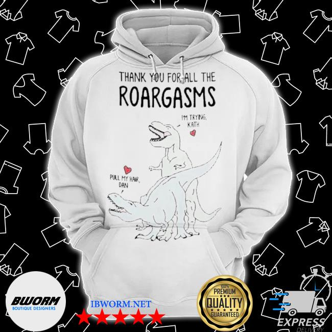Personalized thank you for all the roargasms dinosaur s Classic Hoodie