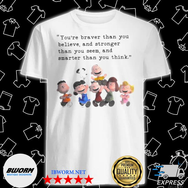 Quote Peanuts and Snoopy you are braver than you believe and stronger than you seem and smarter than you think shirt