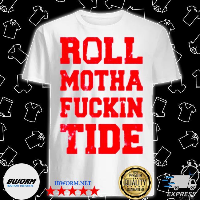 Roll motha fuckin tide shirt