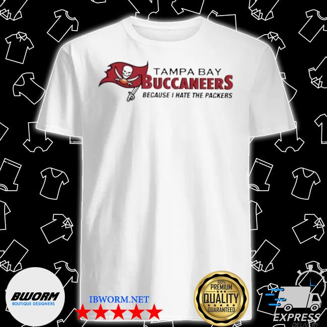 Tampa bay buccaneers because I hate the packers 2021 shirt