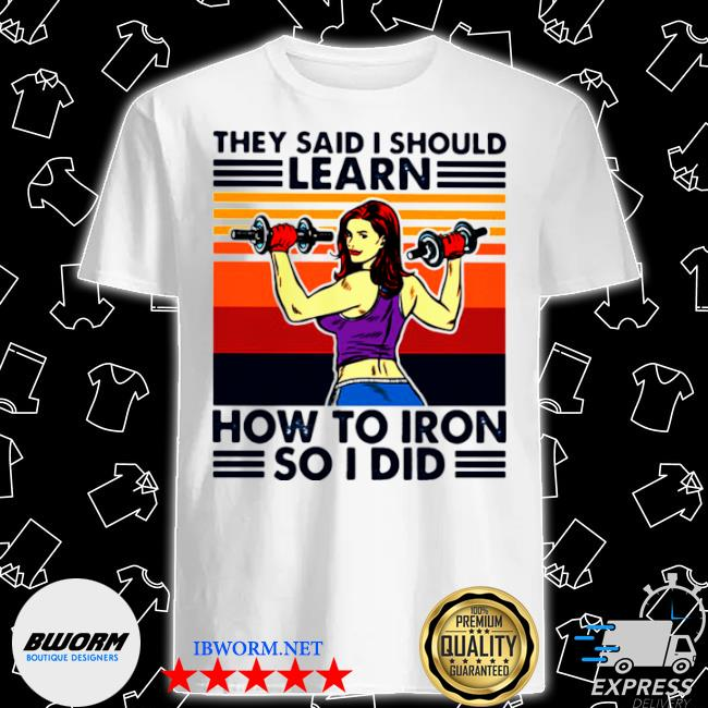 They said I should learn how to iron so I did strong girl vintage shirt