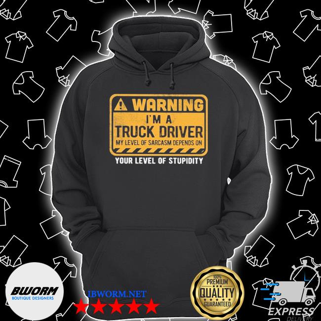 Warning I'm a Truck Driver your level of stupidity s Unisex Hoodie
