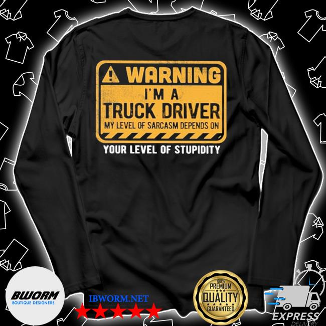 Warning I'm a Truck Driver your level of stupidity s Unisex Long Sleeve Tee