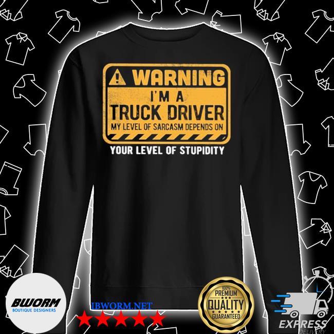 Warning I'm a Truck Driver your level of stupidity s Unisex Sweatshirt