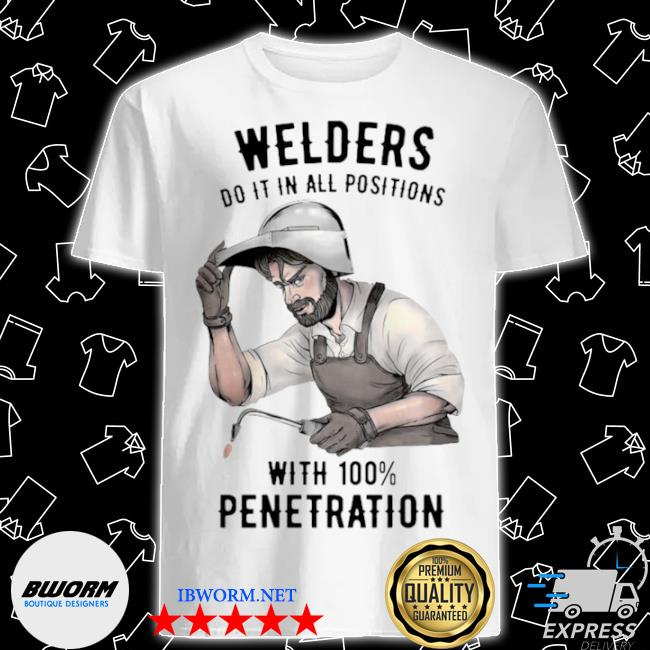 Welders do it in all positions with 100 penetration shirt