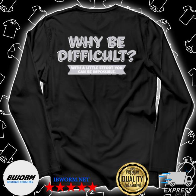 Why be difficult with a little effort you can be impossible s Unisex Long Sleeve Tee