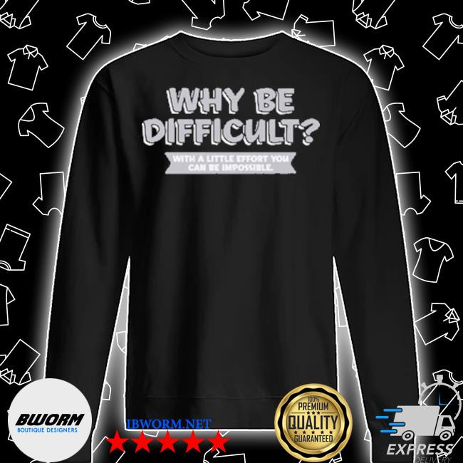 Why be difficult with a little effort you can be impossible s Unisex Sweatshirt