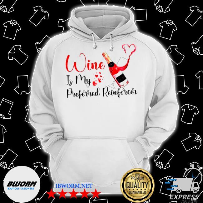 Wine is my preferred reinforcer s Classic Hoodie