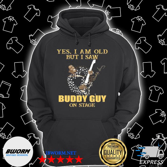 Yes I am old but I saw buddy guy on stage signature s Unisex Hoodie
