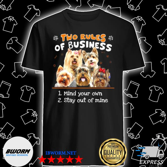 Yorkshire two rules of business mind your own stay out of mine shirt