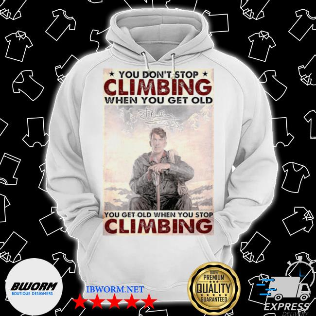 You don't stop climbing when you get old you get old when you stop climbing s Classic Hoodie
