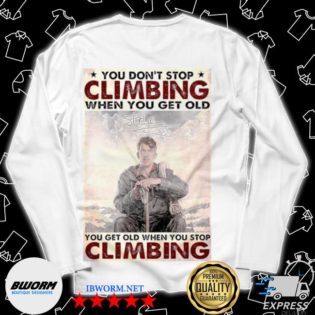 You don't stop climbing when you get old you get old when you stop climbing s Long Sleeve Tee