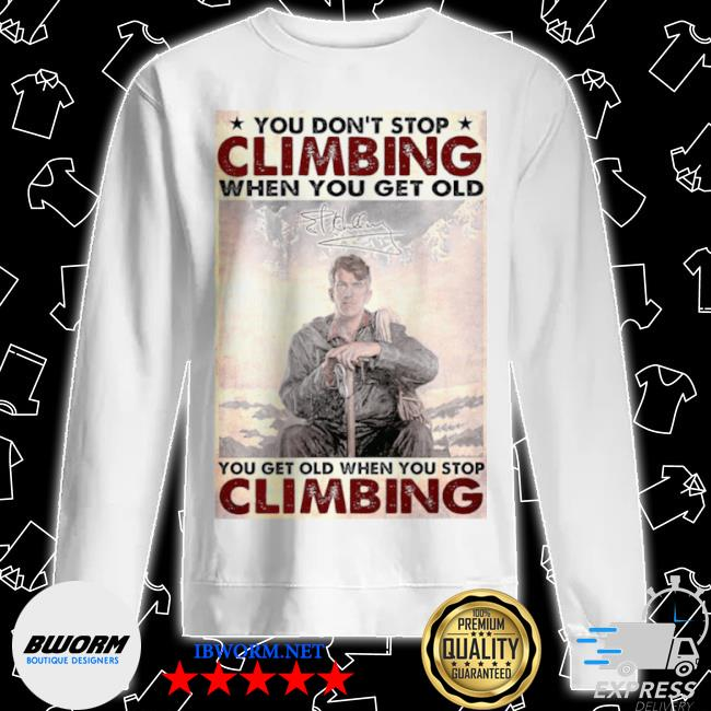 You don't stop climbing when you get old you get old when you stop climbing s Unisex Sweater