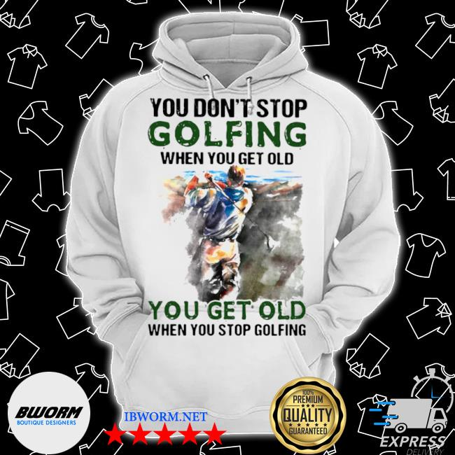 You don't stop golfing when you get old when you stop golfing s Classic Hoodie