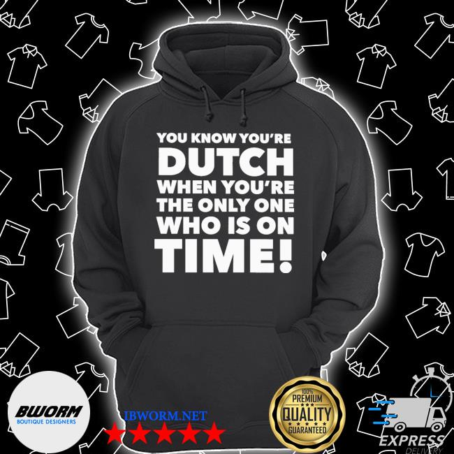 You know you're dutch when you're the only one who Is on time 2021 s Unisex Hoodie