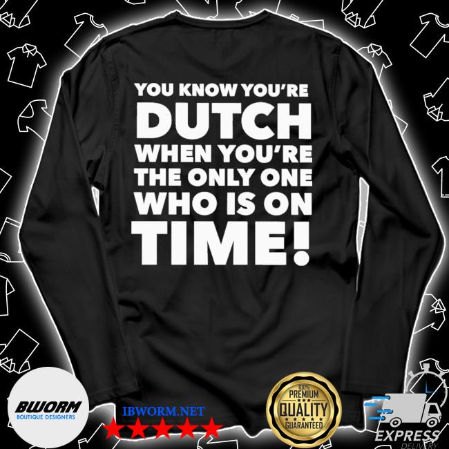 You know you're dutch when you're the only one who Is on time 2021 s Unisex Long Sleeve Tee
