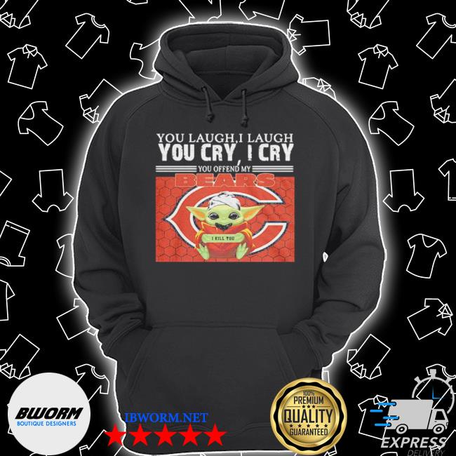 You laugh I laugh you cry I cry baby Yoda chicago baby Yoda s Unisex Hoodie