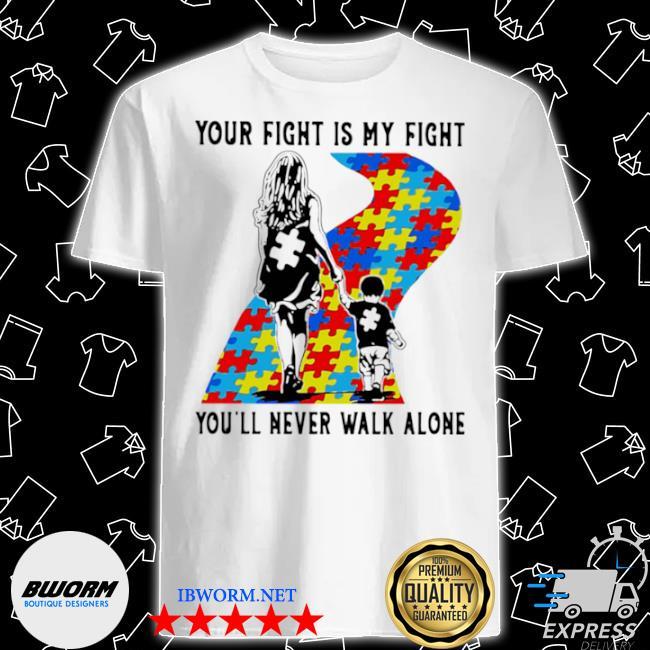Your fight is my fight you'll never walk alone você nunca andará sozinho shirt